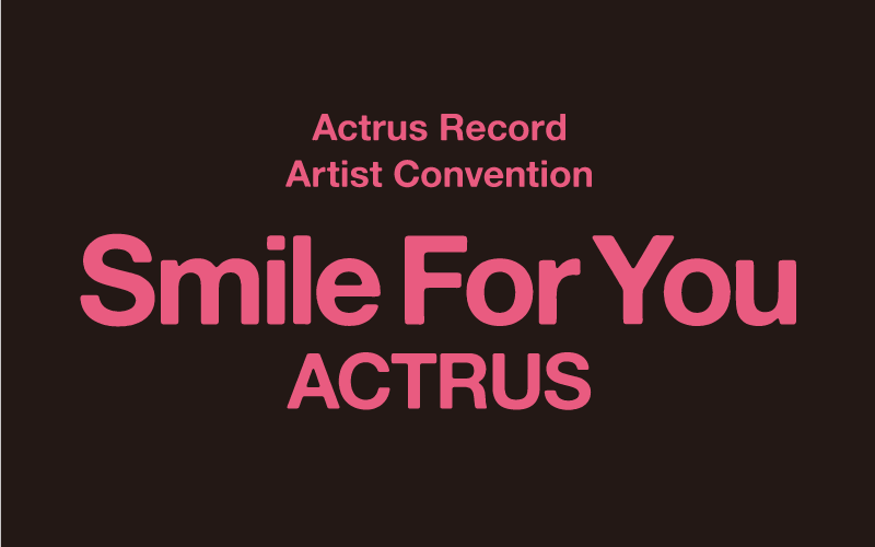 Smile For You ACTRUS
